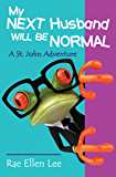 My Next Husband Will Be Normal -- A St. John Adventure