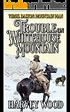 Virgil Dalton: Mountain Man: Trouble On Whitehouse Mountain (Virgil Dalton: Mountain Man: West of the Rockies Book 3)