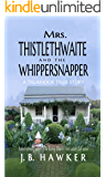 Mrs. Thistlethwaite and the Whippersnapper: A Tillamook Tillie Story (Tillamook Tillie Series Book 2)