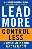 Lead More, Control Less - 8 Advanced Leadership Skills That Overturn Convention