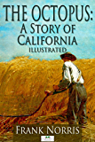 The Octopus: A Story of California (Illustrated)