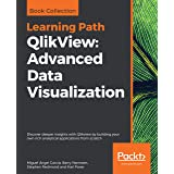 QlikView: Advanced Data Visualization: Discover deeper insights with Qlikview by building your own rich analytical applicatio