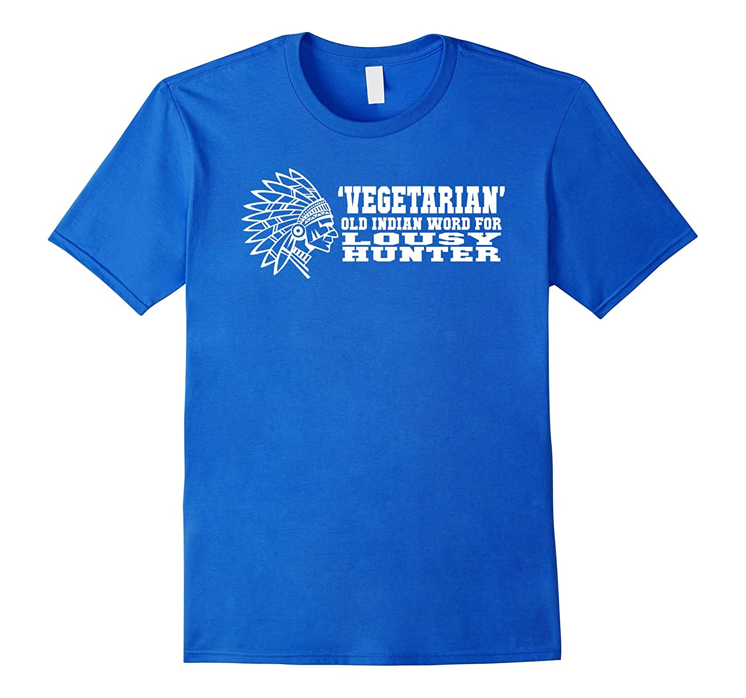'Vegetarian' Old Indian Word For Lousy Hunter Funny T-Shirt