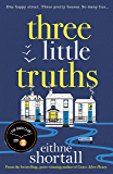 Three Little Truths: 'Liane Moriarty meets Maeve Binchy meets Marian Keyes.' Jo Spain, author of The Confession (English Edition)