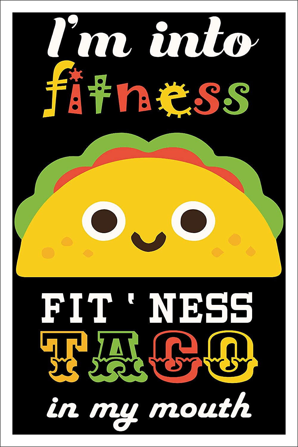 """Spitzy's I'm Into Fitness Fit'ness Taco in My Mouth Funny Workout Pun Poster (12"""" x 18"""" Dimensions Include a White .5"""" Border)"""