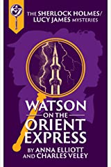 Watson on the Orient Express: A Sherlock Holmes and Lucy James Mystery Kindle Edition