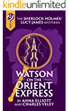 Watson on the Orient Express: A Sherlock Holmes and Lucy James Mystery (The Sherlock Holmes and Lucy James Mysteries Book 17)