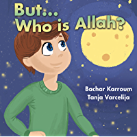 But...Who is Allah?: (Muslim books for children) (Islamic books for kids Book 1) (English Edition)