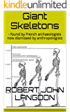 Giant Skeletons: - found by French archaeologists now dismissed by anthropologists (13 Ancient things that don't make sense in History)