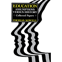 Education: Assumptions versus History: Collected Papers (Hoover Institution Press Publication)