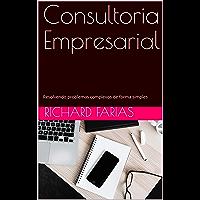 Consultoria Empresarial: Resolvendo problemas complexos de forma simples (Ensaios Livro 2)