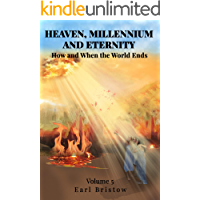 HEAVEN, MILLENNIUM, AND ETERNITY How and When the World Ends (End of World Series Book 5)
