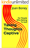 Taking Thoughts Captive: For People Who Belong To God (Life in Christ Book 1)