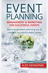 Event Planning: Management & Marketing For Successful Events: Become an event planning pro & create a successful event series Kindle Edition
