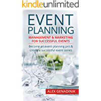 Event Planning: Management & Marketing For Successful Events: Become an event planning pro & create a successful event series (English Edition)