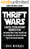 Thrift Wars  [Updated Fall 2016]: A Battle-Tested Internet Business Plan: Find Hidden Thrift Stores Treasure and Sell on Amazon, eBay and Etsy for Huge ... Online Arbitrage (Almost Free Money Book 8)
