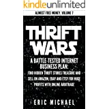Thrift Wars [Updated 2020]: A Battle-Tested Home Business Plan: Find Hidden Thrift Store Treasure and Sell Used Items on Amaz