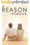 A Reason To Forgive: An Inspirational Romance (A Reason To Love Book 3)