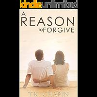 A Reason To Forgive: An Inspirational Romance (A Reason To Love Book 3)