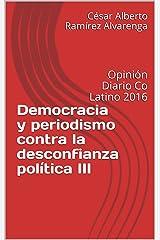 Democracia y periodismo contra la desconfianza política III: Opinión Diario Co Latino 2016 (Spanish Edition) Kindle Edition
