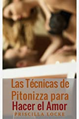 Las Técnicas de Pitonizza para Hacer el Amor: Obtén satisfacción sexual para ti y tu pareja. (Spanish Edition) Kindle Edition