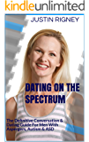 Dating On The Spectrum: The Definitive Conversation & Dating Course For Men With Asperger's, Autism, ASD