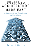 Business Architecture Made Easy - A Journey from Complexity to Simplicity (English Edition)