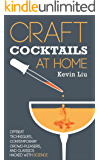 Craft Cocktails at Home: Offbeat Techniques, Contemporary Crowd-Pleasers, and Classics Hacked with Science (English Edition)