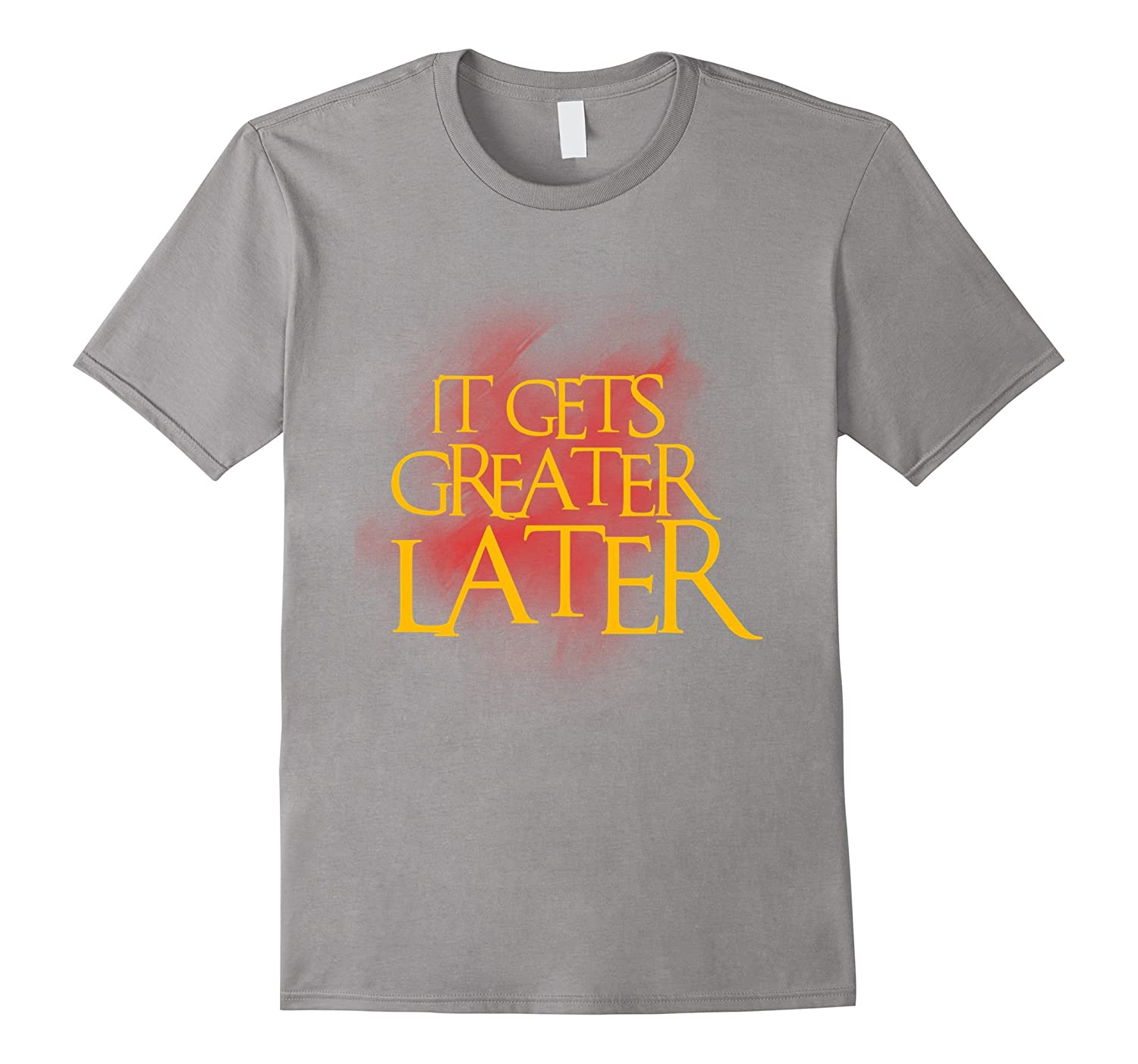 It Gets Greater Later T Shirt Celebrate Recovery Rehab NA AA