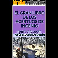 EL GRAN LIBRO DE LOS ACERTIJOS DE INGENIO: [PARTE 3] (COLOR)