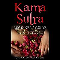 Kama Sutra: Kama Sutra Beginner's Guide, Master the Art of Kama Sutra Love Making! (English Edition)