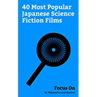 Focus On: 40 Most Popular Japanese Science Fiction Films: Shin Godzilla, The End of Evangelion, Naked Lunch (film), Fullmetal Alchemist the Movie: Conqueror ... Destroy All Monsters, etc. (English Edition)