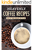 Heavenly Coffee Recipes: Spice Up Your Regular Cup of Joe