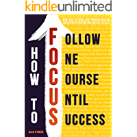 How To FOCUS: How To Be At Focus, Beat Procrastination, Mastering Attention And Achieve Success