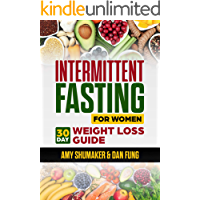 Intermittent Fasting For Women: 30 Day Weight Loss Guide: Included With The Ketogenic Diet for Keto Fat Burning and Ketosis, Beginners are Welcome