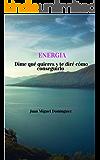 Energía: Dime qué quieres y te diré cómo conseguirlo. Magia mental para solucionar cualquier problema.