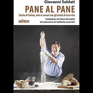 Pane al pane: Storie di farina, vino e amori con gli amici di una vita (iSaggi) (Italian Edition)