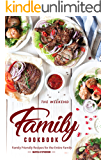 The Weekend Family Cookbook: Family Friendly Recipes for the Entire Family