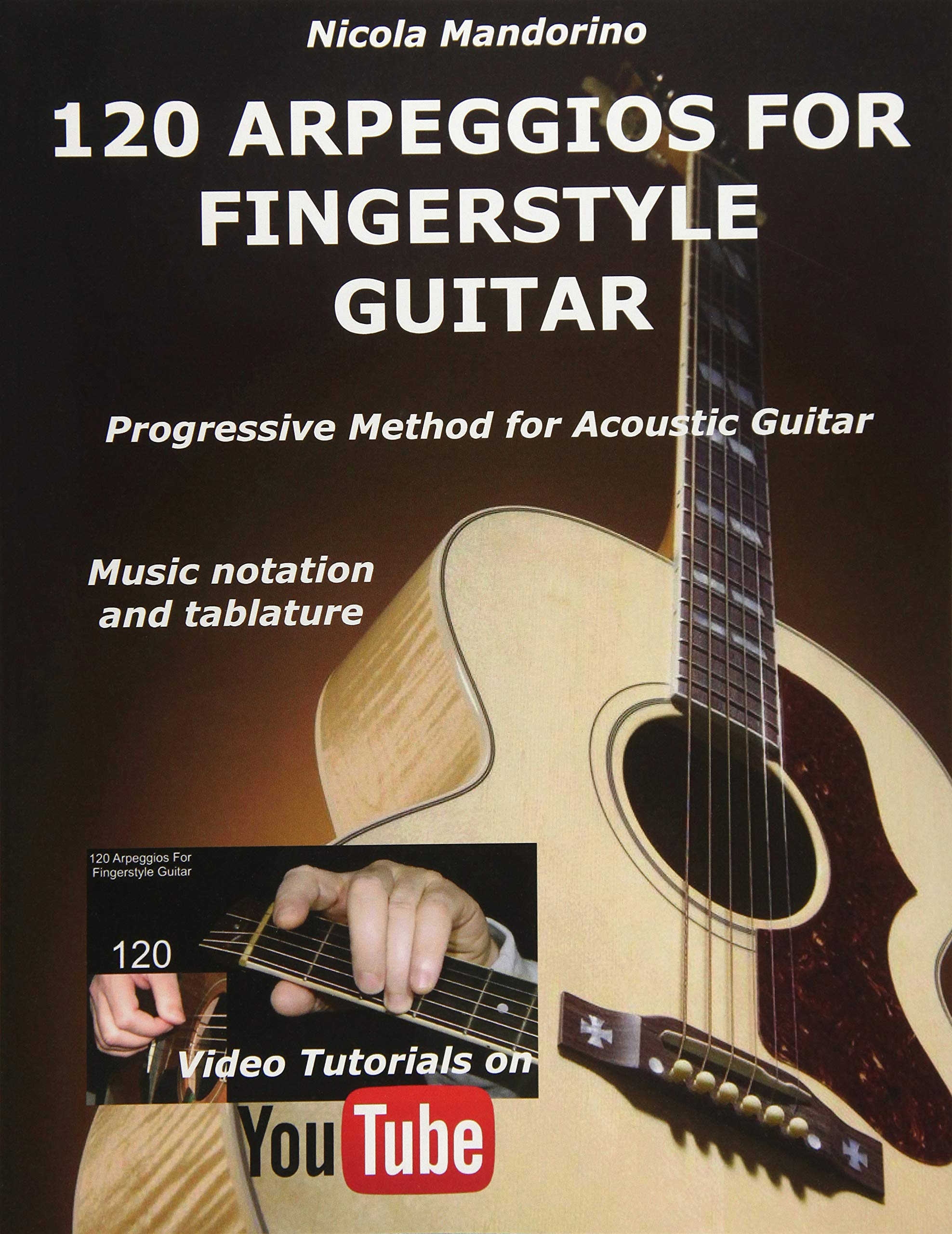 120 ARPEGGIOS For FINGERSTYLE GUITAR: Easy and progressive acoustic guitar  method with tablature, musical notation and YouTube video: Nicola  Mandorino: ...