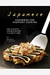 Japanese Cookbook for Everyday Cooking: Easy & Healthy Japanese Recipes to Cook at Home Kindle Edition