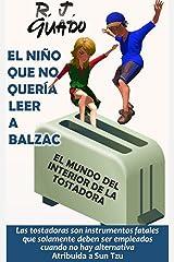 El niño que no quería leer a Balzac (El mundo del interior de la tostadora nº 2) (Spanish Edition) Kindle Edition