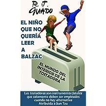 El niño que no quería leer a Balzac (El mundo del interior de la tostadora nº 2) (Spanish Edition) Aug 04, 2016
