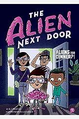 The Alien Next Door 2: Aliens for Dinner?! Kindle Edition