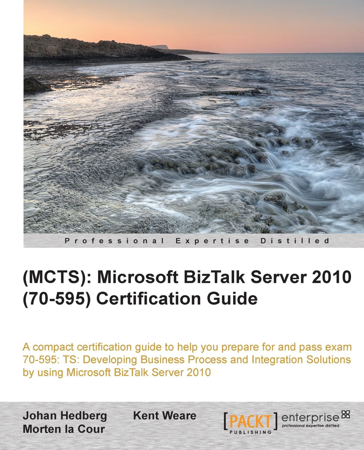 Mcts microsoft biztalk server 2010 70 595 certification guide mcts microsoft biztalk server 2010 70 595 certification guide johan hedberg kent weare morten la cour 9781849684927 amazon books xflitez Image collections