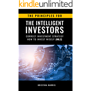 The Principles for The Intelligent Investors: Correct investment strategy - How To Invest Wisely (Vol.2)