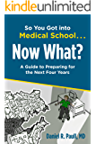So You Got into Medical School…Now What?: A Guide to Preparing for the Next Four Years