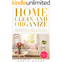 Home Clean and Organize: 2 books in 1 - Organized Home,the Better Solution for Organizing your House + Home Cleaning Tips: Tips and Techniques For Cleaning Your Home