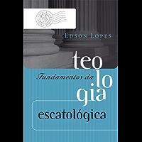 Fundamentos da teologia escatológica (Coleção Teologia Brasileira)