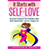 Self Love: It Starts with Self-Love: The Secret to Improve Your Confidence, Build Better Relationships, and Live a Happier Life
