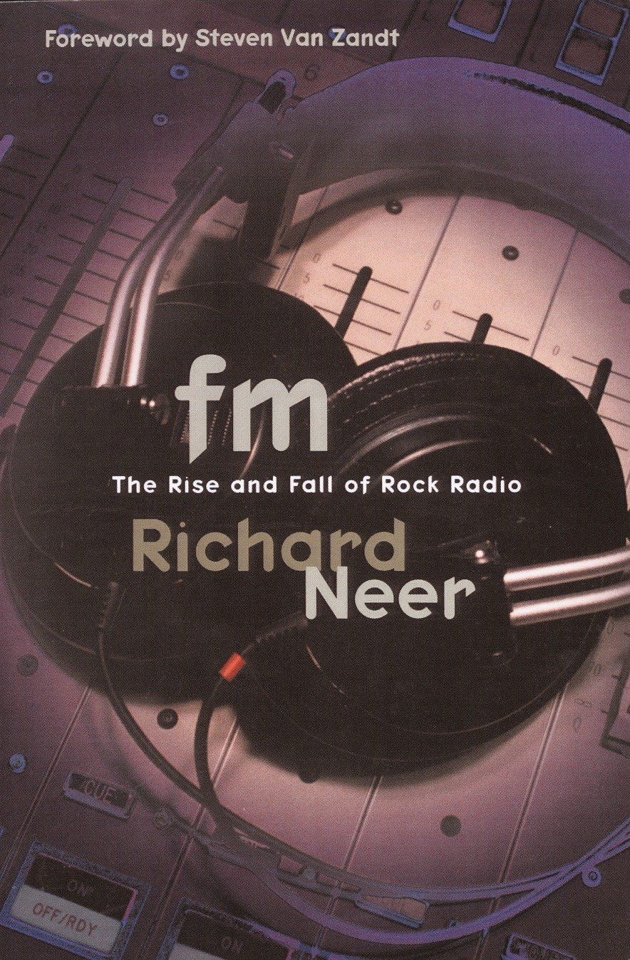 FM: The Rise and Fall of Rock Radio: Richard Neer
